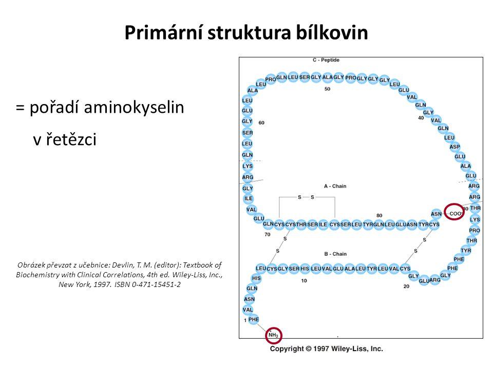 Primární struktura bílkovin = pořadí aminokyselin v řetězci Obrázek převzat z učebnice: Devlin, T. M. (editor): Textbook of Biochemistry with Clinical