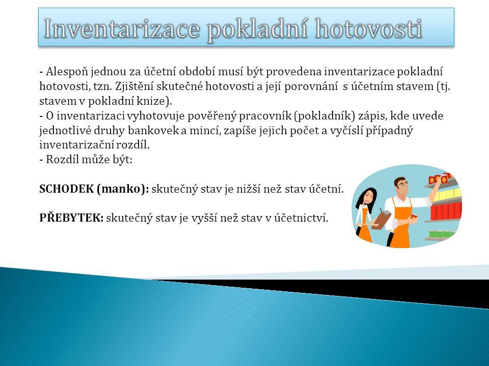 - Alespoň jednou za účetní období musí být provedena inventarizace pokladní hotovosti, tzn.