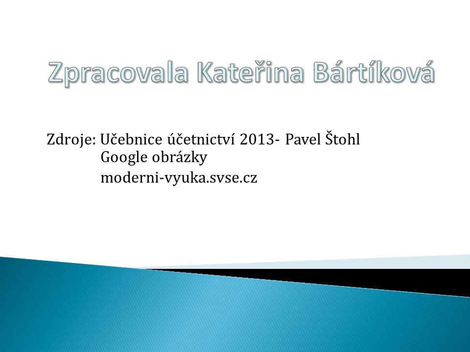 Zdroje: Učebnice účetnictví 2013- Pavel Štohl Google obrázky moderni-vyuka.svse.cz