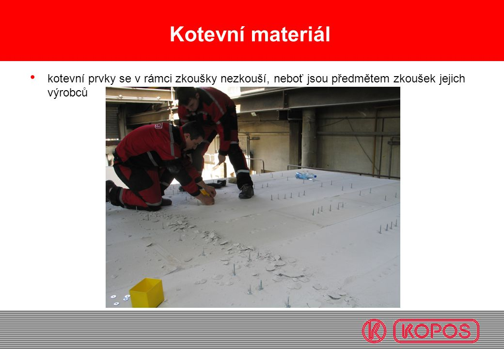 Kotevní materiál kotevní prvky se v rámci zkoušky nezkouší, neboť jsou předmětem zkoušek jejich výrobců