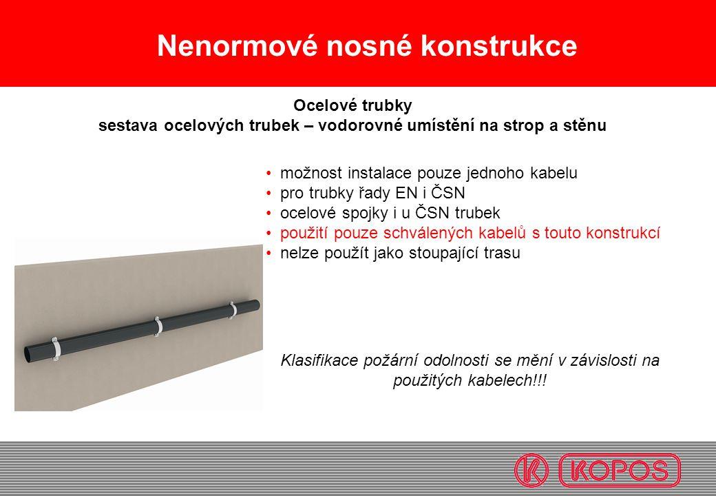 Nenormové nosné konstrukce možnost instalace pouze jednoho kabelu pro trubky řady EN i ČSN ocelové spojky i u ČSN trubek použití pouze schválených kab