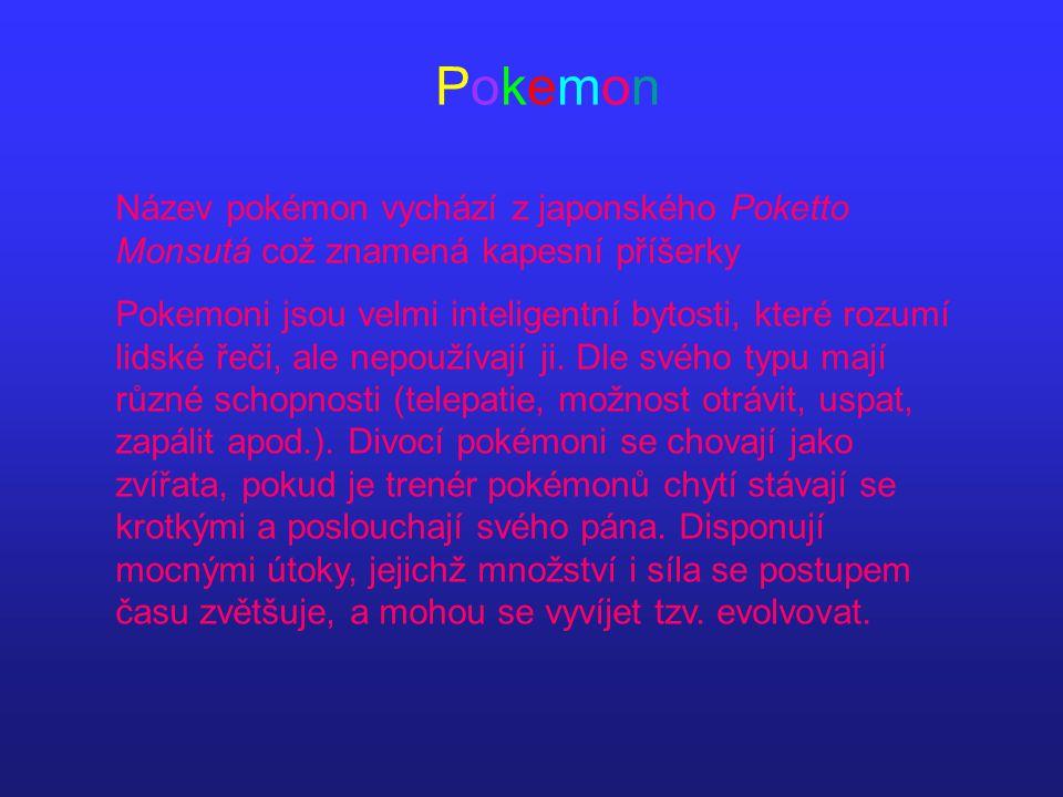 PokemonPokemon Název pokémon vychází z japonského Poketto Monsutá což znamená kapesní příšerky Pokemoni jsou velmi inteligentní bytosti, které rozumí lidské řeči, ale nepoužívají ji.