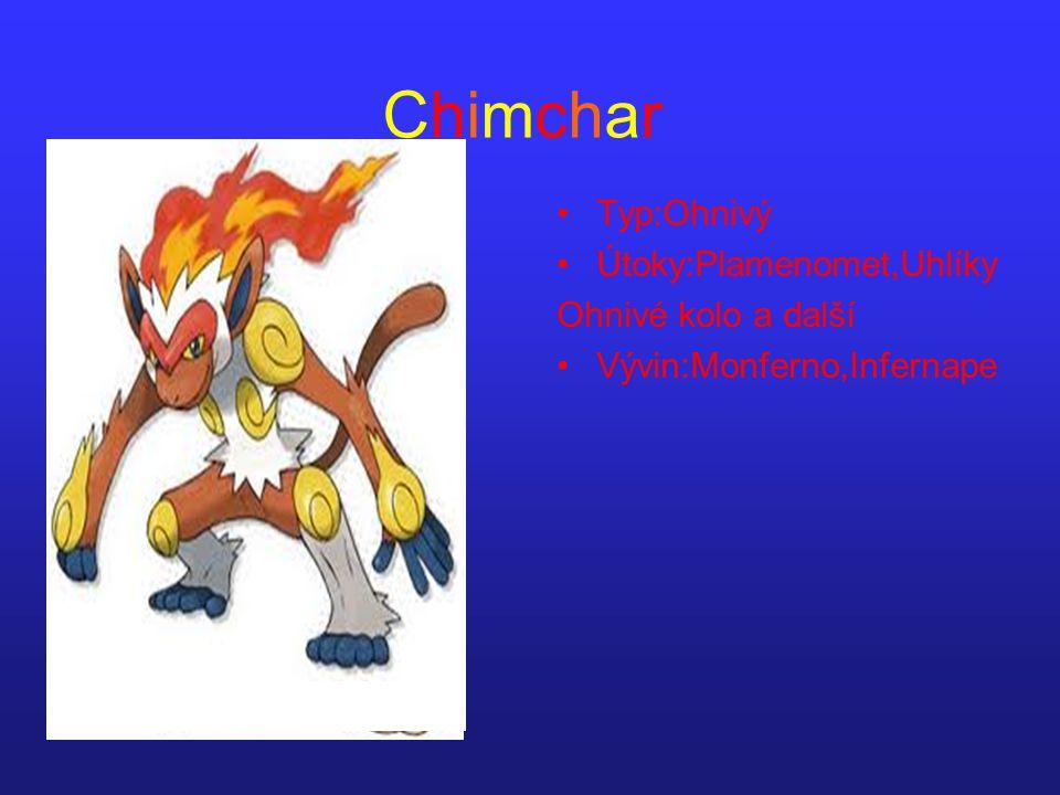 ChimcharChimchar Typ:Ohnivý Útoky:Plamenomet,Uhlíky Ohnivé kolo a další Vývin:Monferno,Infernape