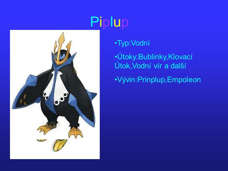 PiplupPiplup Typ:Vodní Útoky:Bublinky,Klovací Útok,Vodní vír a další Vývin:Prinplup,Empoleon