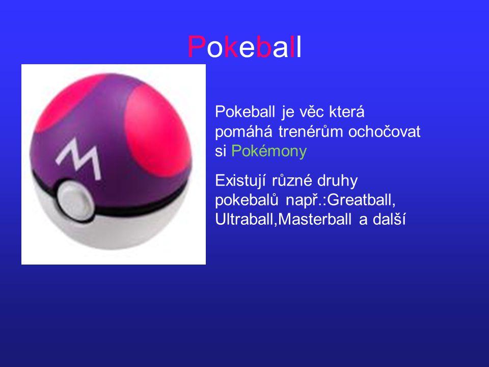 PokeballPokeball Pokeball je věc která pomáhá trenérům ochočovat si Pokémony Existují různé druhy pokebalů např.:Greatball, Ultraball,Masterball a další