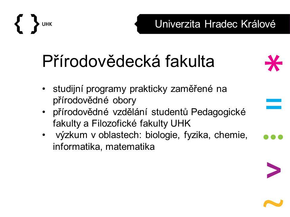 Univerzita Hradec Králové Přírodovědecká fakulta studijní programy prakticky zaměřené na přírodovědné obory přírodovědné vzdělání studentů Pedagogické