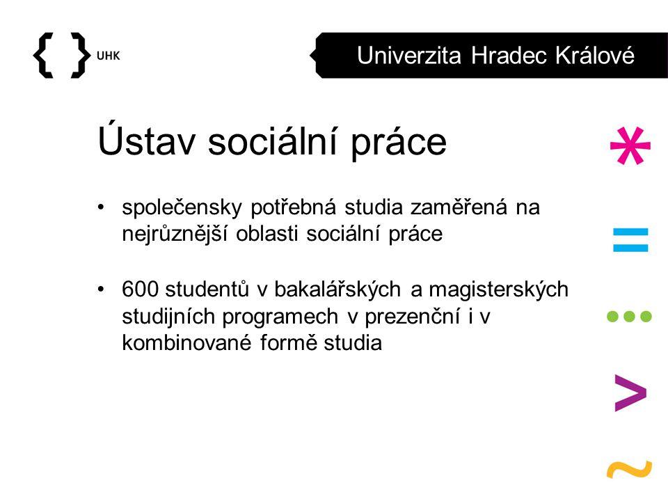 Univerzita Hradec Králové Ústav sociální práce společensky potřebná studia zaměřená na nejrůznější oblasti sociální práce 600 studentů v bakalářských