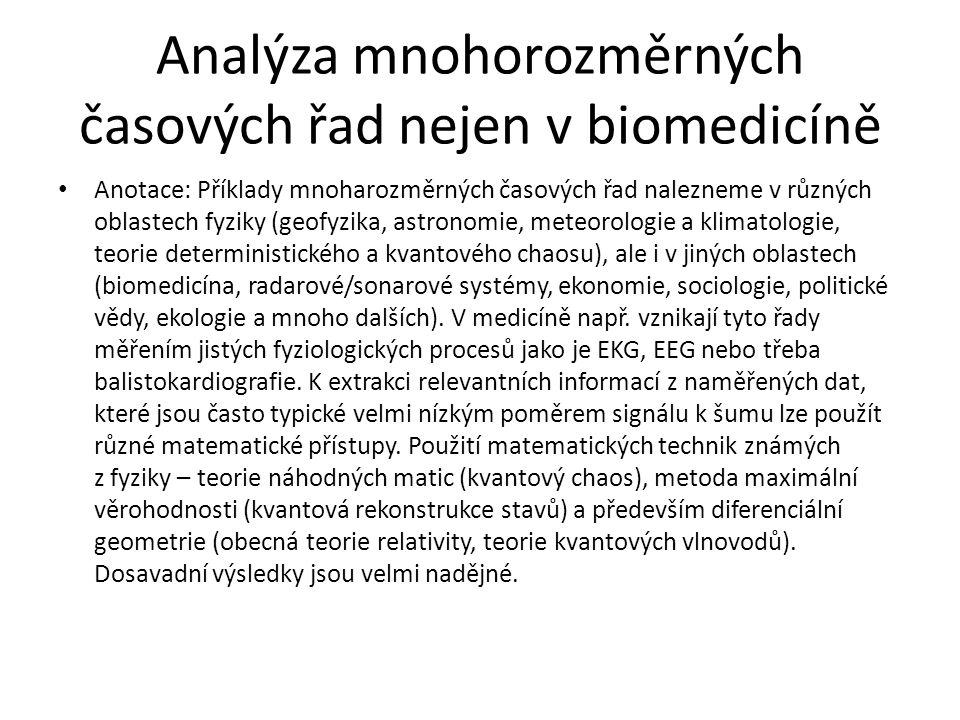 Analýza mnohorozměrných časových řad nejen v biomedicíně Anotace: Příklady mnoharozměrných časových řad nalezneme v různých oblastech fyziky (geofyzik