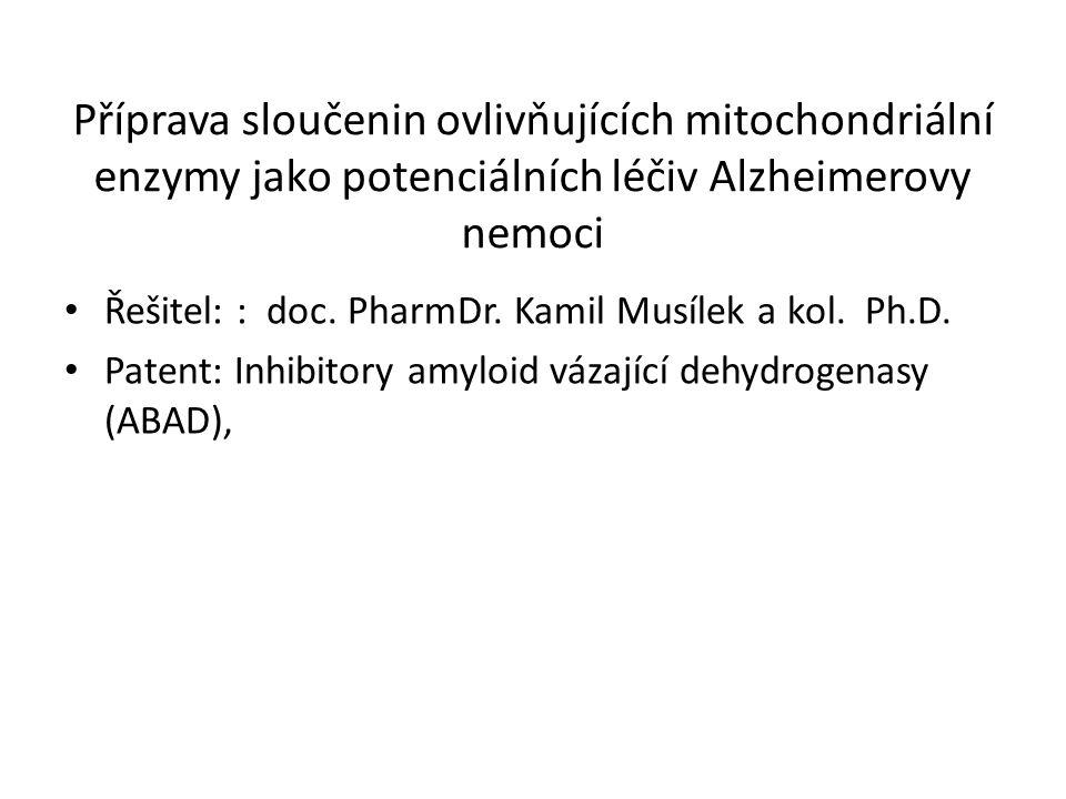 Příprava sloučenin ovlivňujících mitochondriální enzymy jako potenciálních léčiv Alzheimerovy nemoci Řešitel: : doc. PharmDr. Kamil Musílek a kol. Ph.