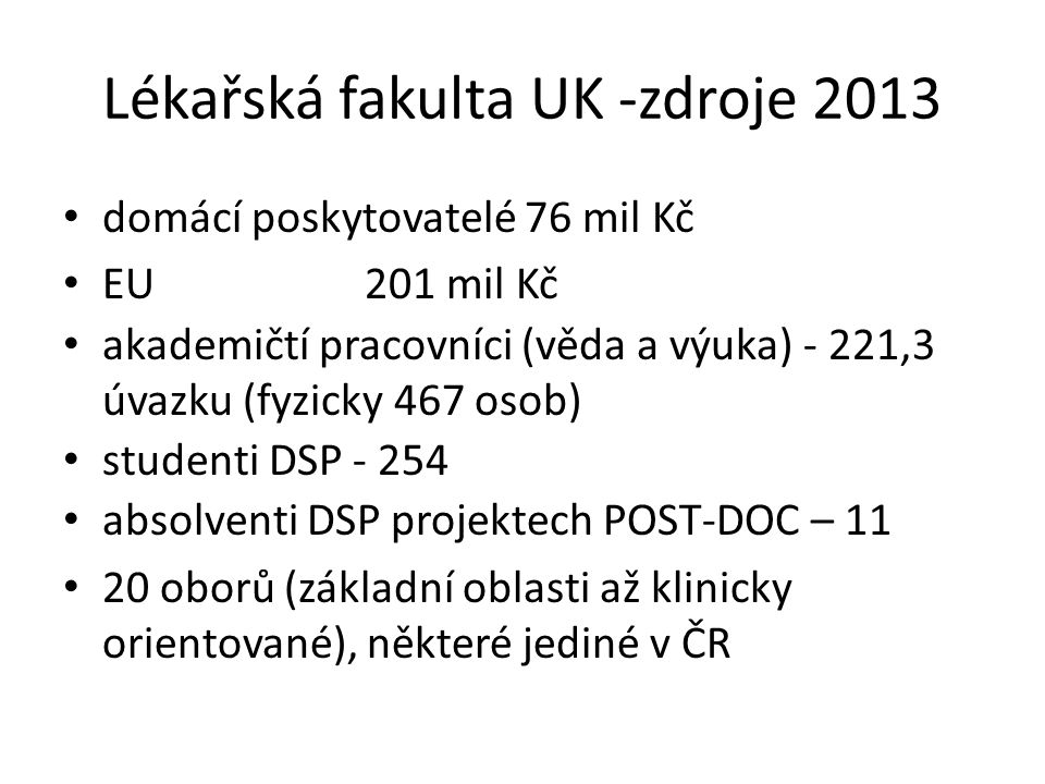 Lékařská fakulta UK -zdroje 2013 domácí poskytovatelé 76 mil Kč EU 201 mil Kč akademičtí pracovníci (věda a výuka) - 221,3 úvazku (fyzicky 467 osob) s