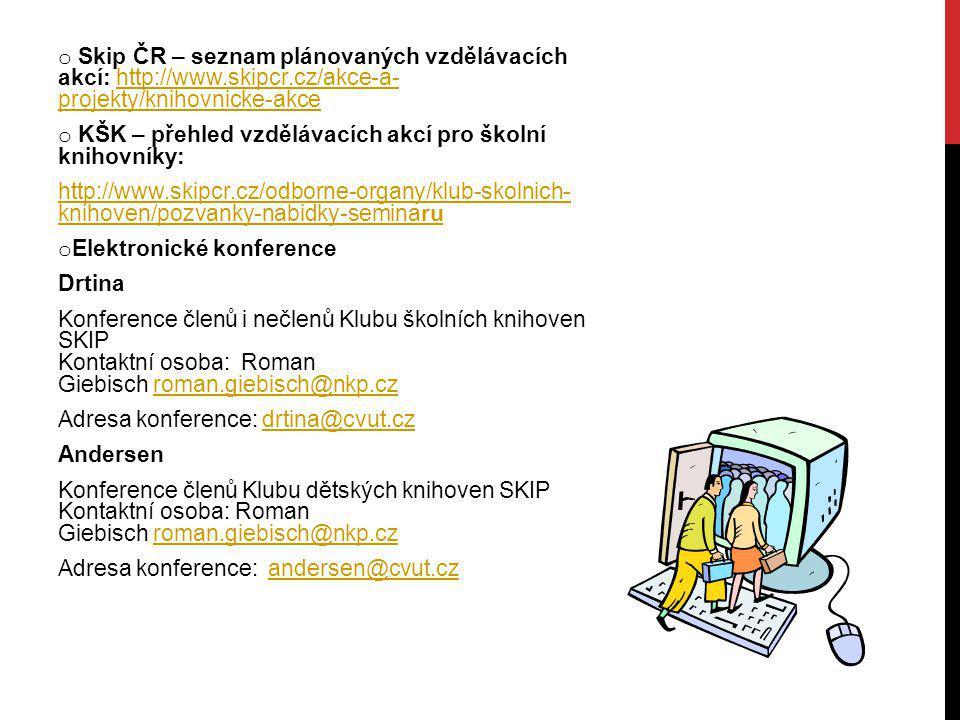 o Skip ČR – seznam plánovaných vzdělávacích akcí: http://www.skipcr.cz/akce-a- projekty/knihovnicke-akcehttp://www.skipcr.cz/akce-a- projekty/knihovni