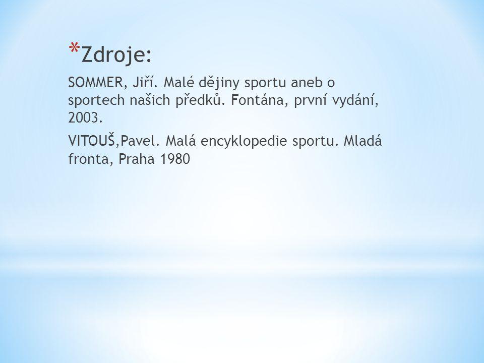 * Zdroje: SOMMER, Jiří. Malé dějiny sportu aneb o sportech našich předků.