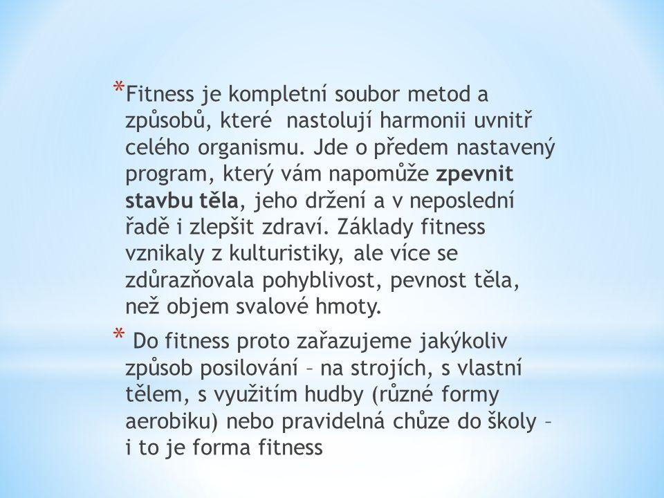 * Fitness je kompletní soubor metod a způsobů, které nastolují harmonii uvnitř celého organismu.