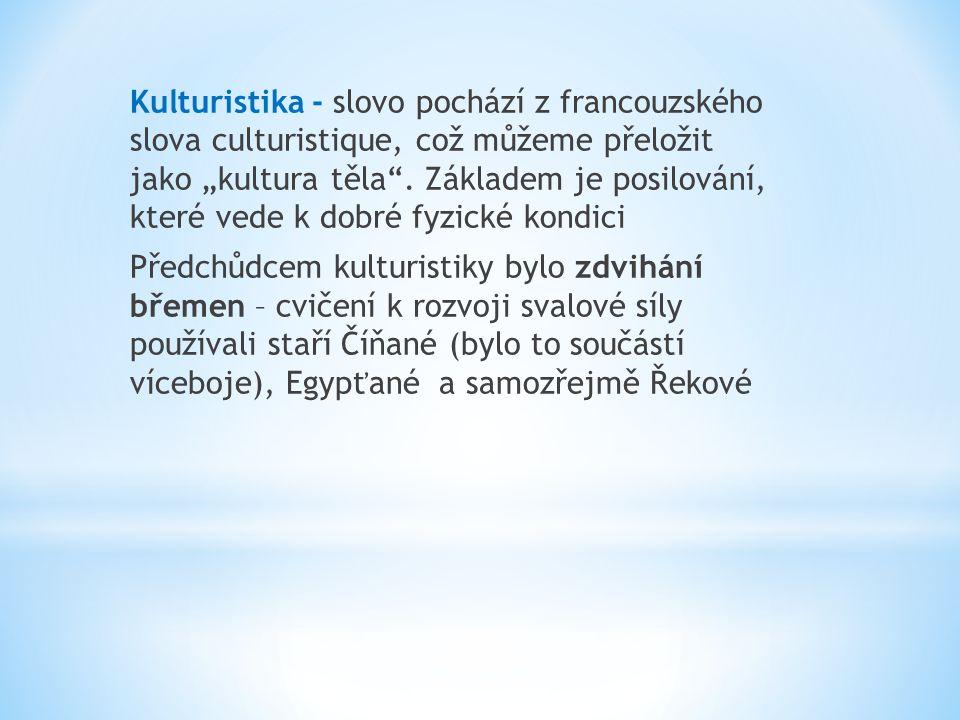 """Kulturistika - slovo pochází z francouzského slova culturistique, což můžeme přeložit jako """"kultura těla ."""