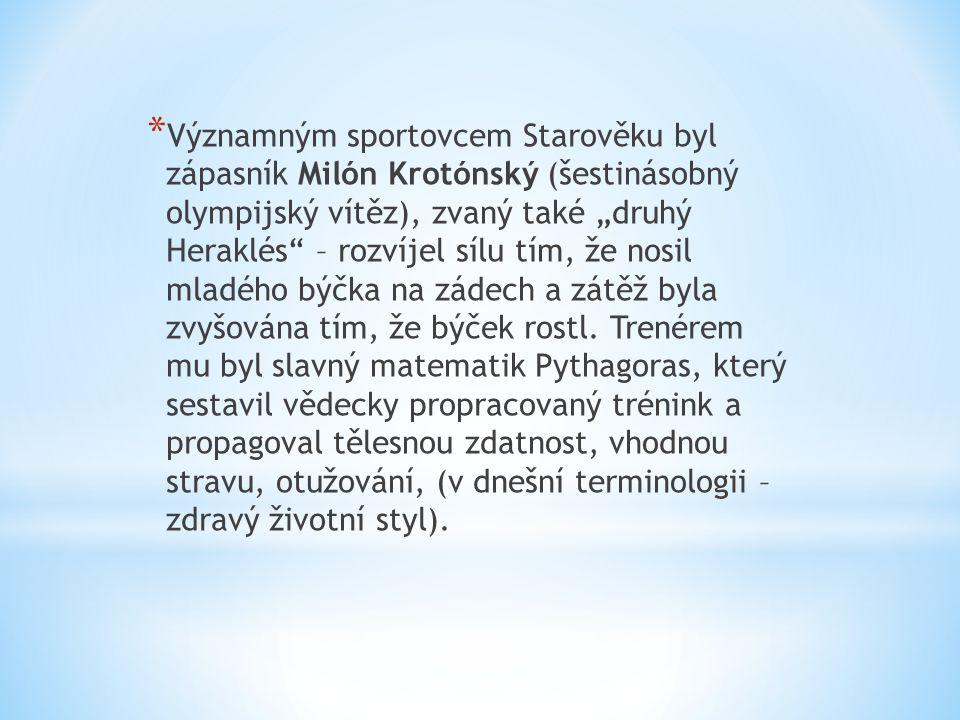 """* Významným sportovcem Starověku byl zápasník Milón Krotónský (šestinásobný olympijský vítěz), zvaný také """"druhý Heraklés – rozvíjel sílu tím, že nosil mladého býčka na zádech a zátěž byla zvyšována tím, že býček rostl."""