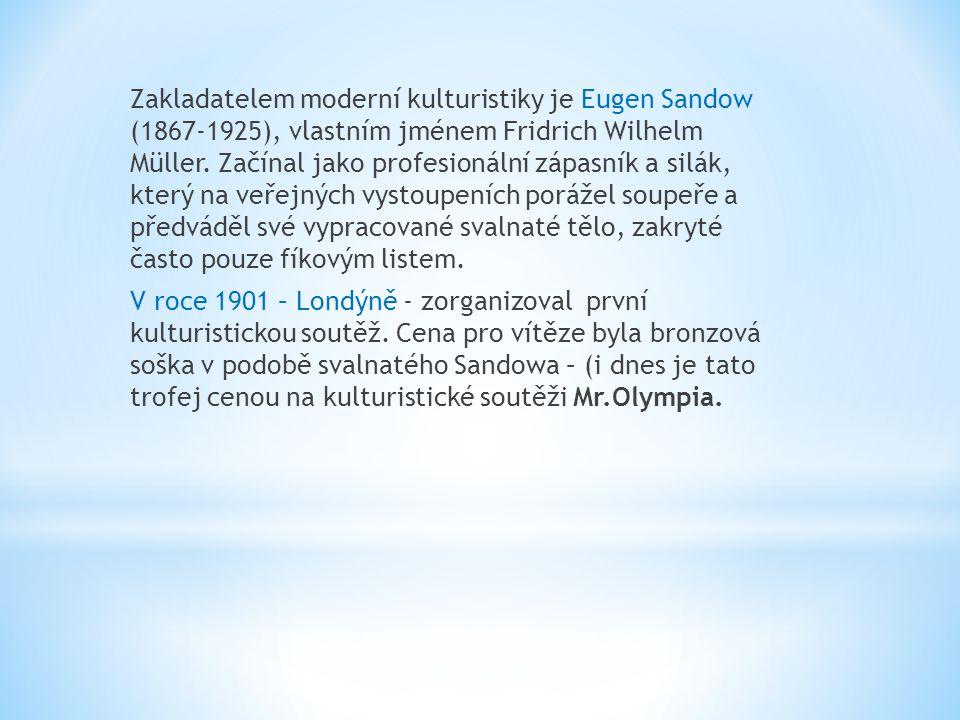 Zakladatelem moderní kulturistiky je Eugen Sandow (1867-1925), vlastním jménem Fridrich Wilhelm Müller.