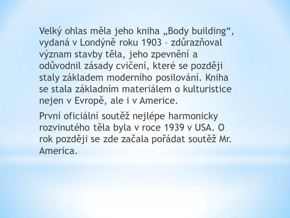 """Velký ohlas měla jeho kniha """"Body building , vydaná v Londýně roku 1903 – zdůrazňoval význam stavby těla, jeho zpevnění a odůvodnil zásady cvičení, které se později staly základem moderního posilování."""