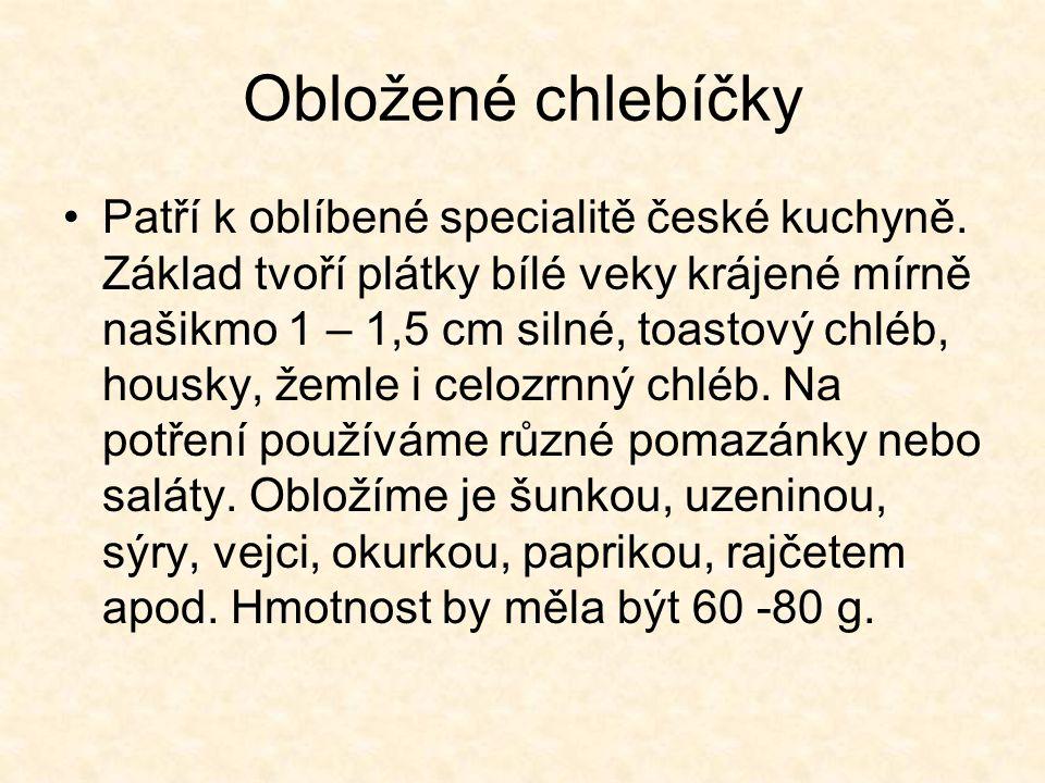 Obložené chlebíčky Patří k oblíbené specialitě české kuchyně. Základ tvoří plátky bílé veky krájené mírně našikmo 1 – 1,5 cm silné, toastový chléb, ho