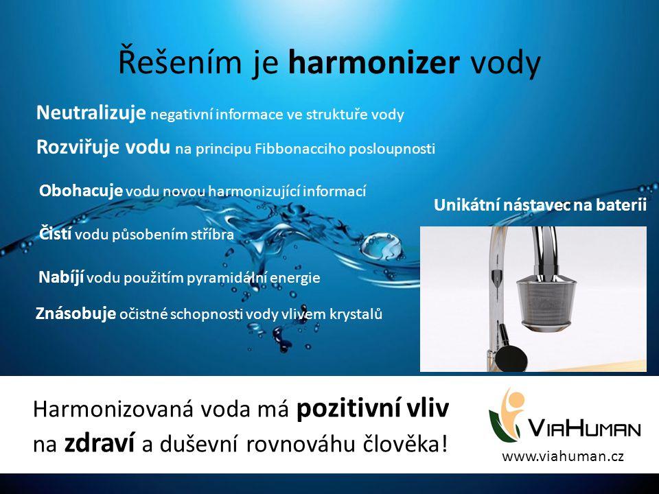 Řešením je harmonizer vody Unikátní nástavec na baterii Rozviřuje vodu na principu Fibbonacciho posloupnosti Obohacuje vodu novou harmonizující inform