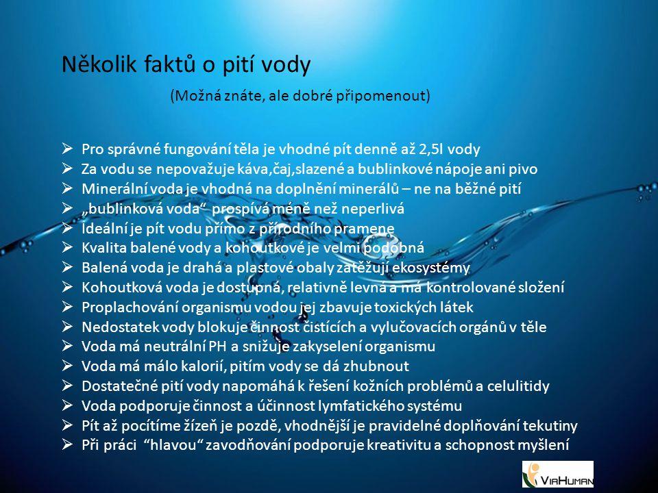 Několik faktů o pití vody (Možná znáte, ale dobré připomenout)  Pro správné fungování těla je vhodné pít denně až 2,5l vody  Za vodu se nepovažuje k