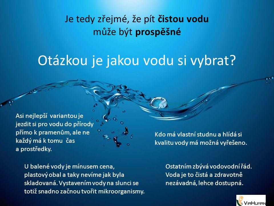 Otázkou je jakou vodu si vybrat? Asi nejlepší variantou je jezdit si pro vodu do přírody přímo k pramenům, ale ne každý má k tomu čas a prostředky. U