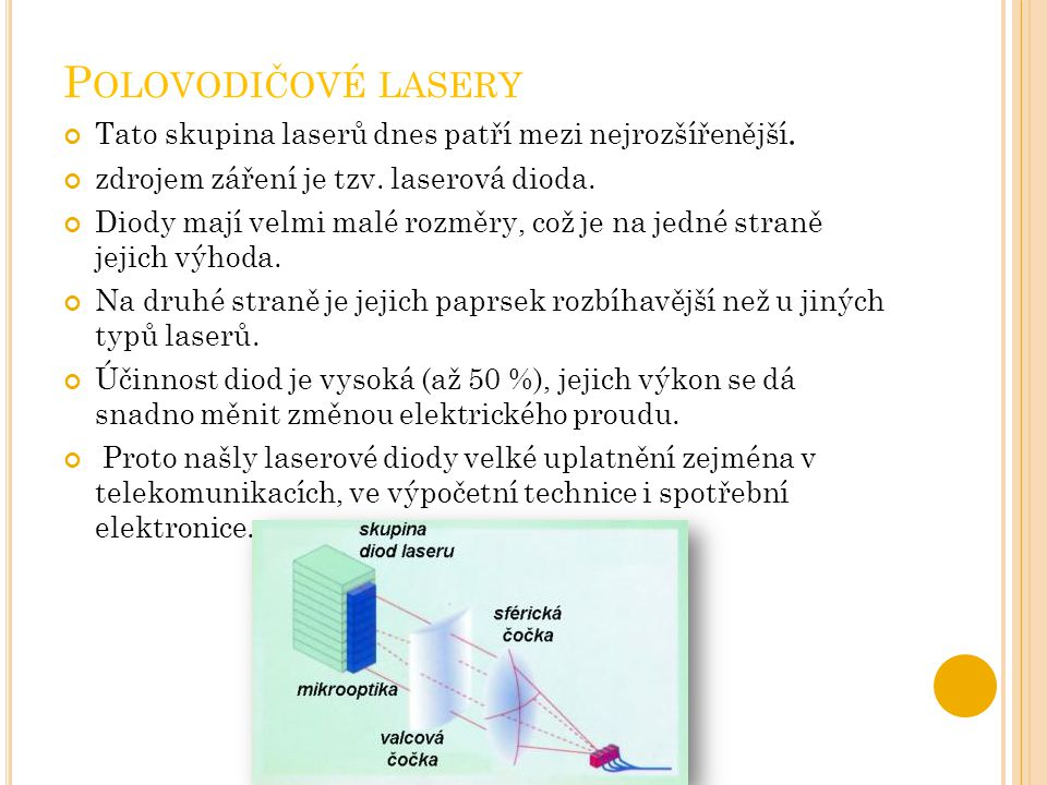 P OLOVODIČOVÉ LASERY Tato skupina laserů dnes patří mezi nejrozšířenější. zdrojem záření je tzv. laserová dioda. Diody mají velmi malé rozměry, což je