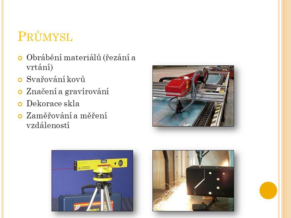 P RŮMYSL Obrábění materiálů (řezání a vrtání) Svařování kovů Značení a gravírování Dekorace skla Zaměřování a měření vzdáleností