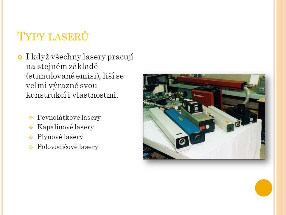 T YPY LASERŮ I když všechny lasery pracují na stejném základě (stimulované emisi), liší se velmi výrazně svou konstrukcí i vlastnostmi.  Pevnolátkové