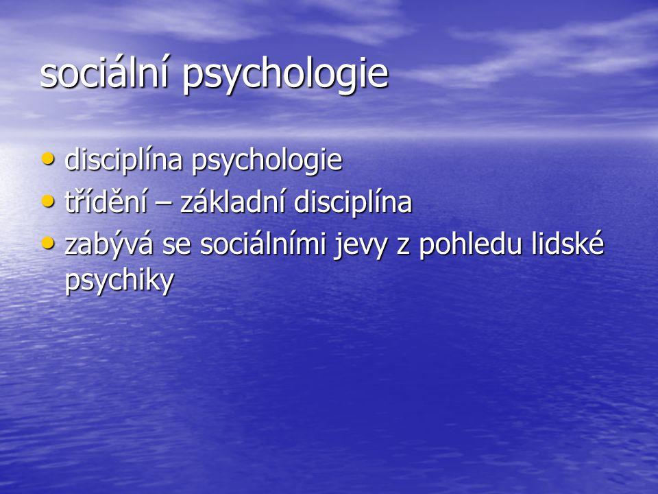 sociální psychologie disciplína psychologie disciplína psychologie třídění – základní disciplína třídění – základní disciplína zabývá se sociálními je