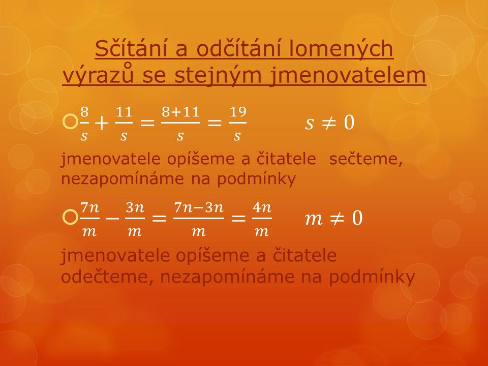Sčítání a odčítání lomených výrazů se různým jmenovatelem  Nejdříve musíme určit společného jmenovatele lomených výrazů, u čísel se jedná o jejich nejmenší společný násobek (Př.