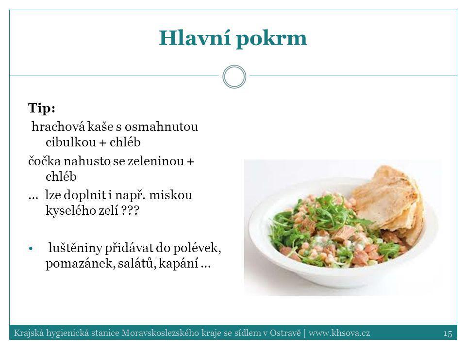 14 Hlavní jídlo Luštěninový pokrm jako hlavní chod doporučen minimálně 2x Luštěniny jsou dobrým a hodnotným zdrojem bílkovin rostlinného původu a po d