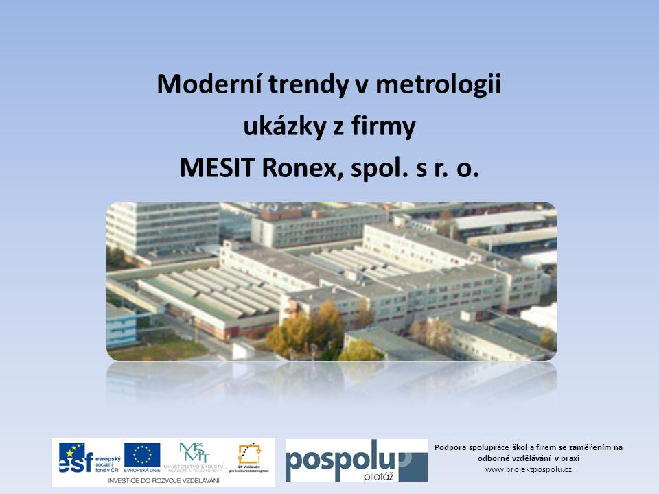 Moderní trendy v metrologii ukázky z firmy MESIT Ronex, spol. s r. o. Podpora spolupráce škol a firem se zaměřením na odborné vzdělávání v praxi www.p