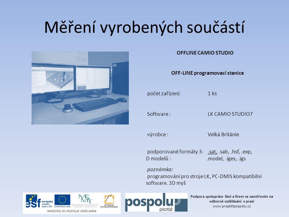 Podpora spolupráce škol a firem se zaměřením na odborné vzdělávání v praxi www.projektpospolu.cz Měření vyrobených součástí OFFLINE CAMIO STUDIO OFF-L