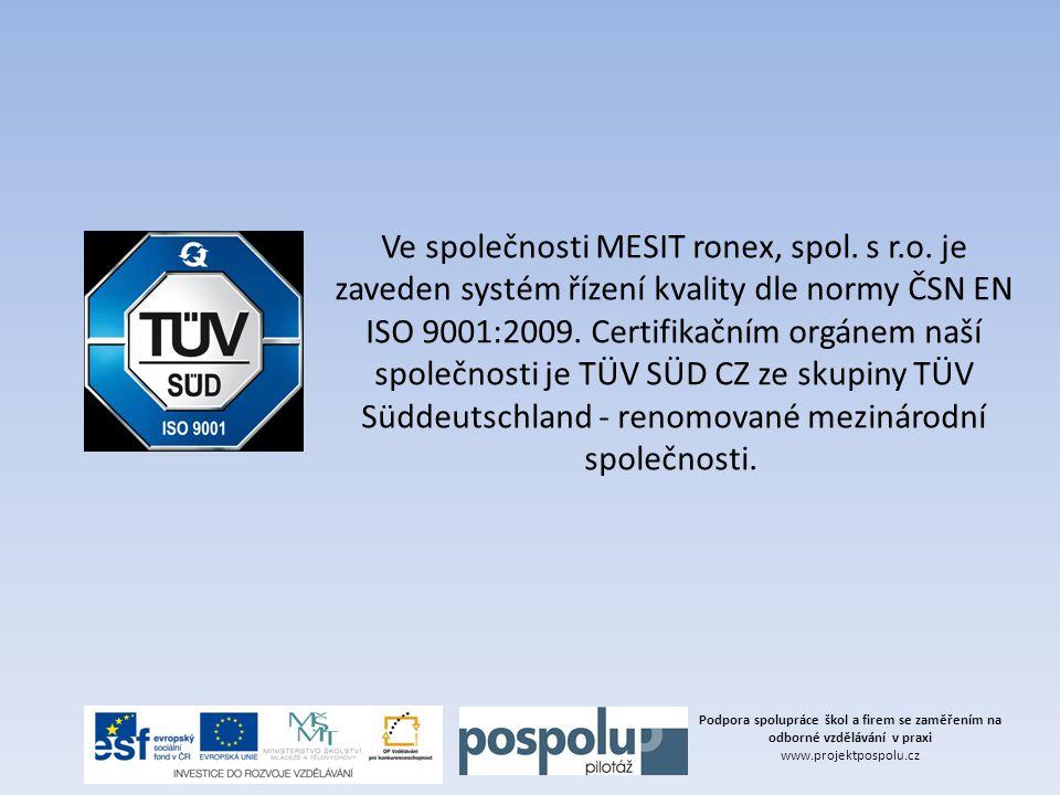 Ve společnosti MESIT ronex, spol. s r.o. je zaveden systém řízení kvality dle normy ČSN EN ISO 9001:2009. Certifikačním orgánem naší společnosti je TÜ