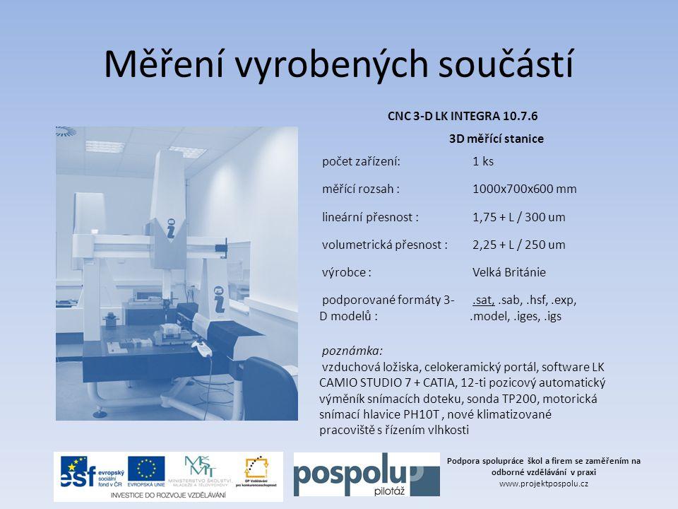 Podpora spolupráce škol a firem se zaměřením na odborné vzdělávání v praxi www.projektpospolu.cz Měření vyrobených součástí CNC 3-D LK INTEGRA 10.7.6