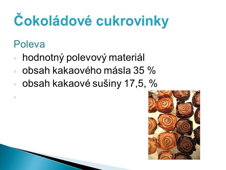 Poleva ◦ hodnotný polevový materiál ◦ obsah kakaového másla 35 % ◦ obsah kakaové sušiny 17,5, % ◦