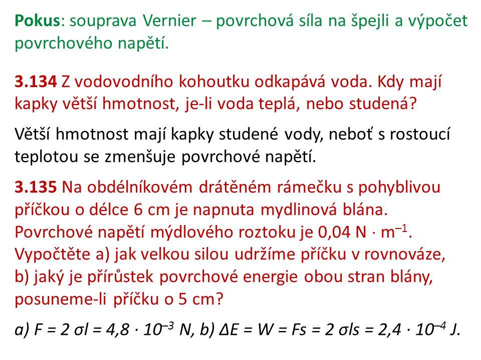 Pokus: souprava Vernier – povrchová síla na špejli a výpočet povrchového napětí. 3.134 Z vodovodního kohoutku odkapává voda. Kdy mají kapky větší hmot