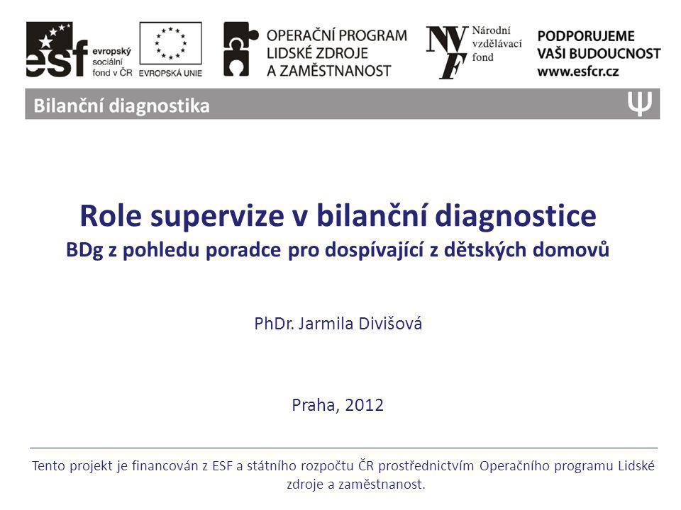 Role supervize v bilanční diagnostice BDg z pohledu poradce pro dospívající z dětských domovů Tento projekt je financován z ESF a státního rozpočtu ČR
