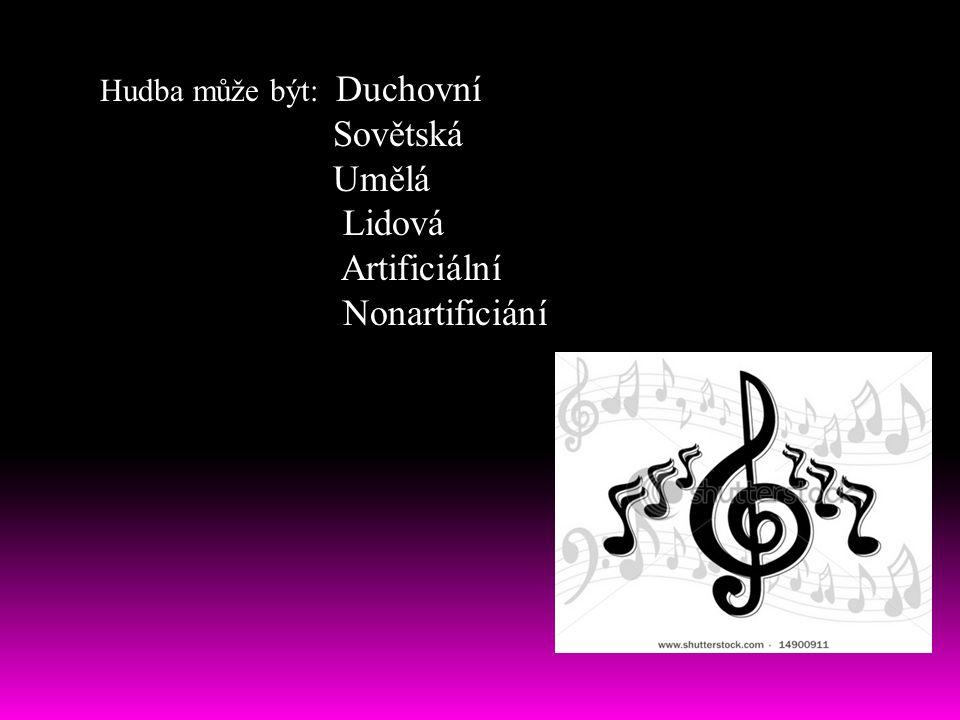 Hudba může být: Duchovní Sovětská Umělá Lidová Artificiální Nonartificiání