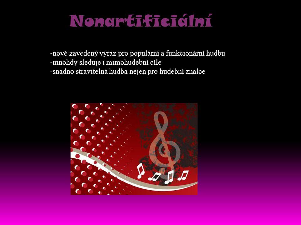 Nonartificiální -nově zavedený výraz pro populární a funkcionární hudbu -mnohdy sleduje i mimohudební cíle -snadno stravitelná hudba nejen pro hudební