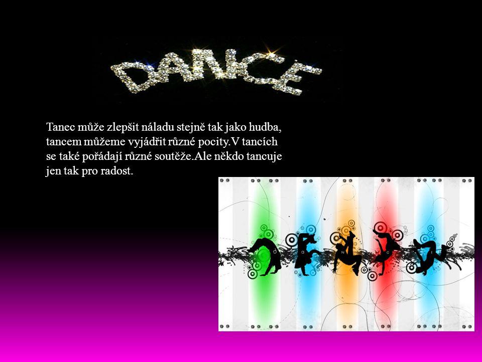 Tanec může zlepšit náladu stejně tak jako hudba, tancem můžeme vyjádřit různé pocity.V tancích se také pořádají různé soutěže.Ale někdo tancuje jen ta