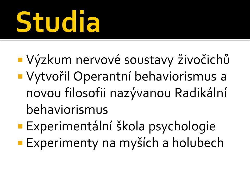  Výzkum nervové soustavy živočichů  Vytvořil Operantní behaviorismus a novou filosofii nazývanou Radikální behaviorismus  Experimentální škola psyc
