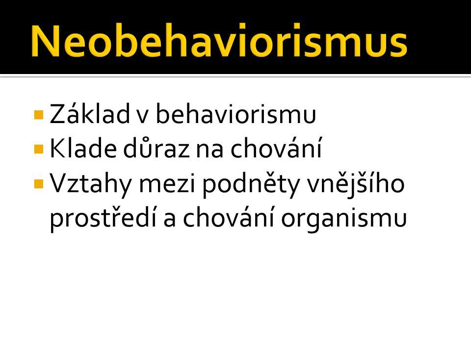  Základ v behaviorismu  Klade důraz na chování  Vztahy mezi podněty vnějšího prostředí a chování organismu