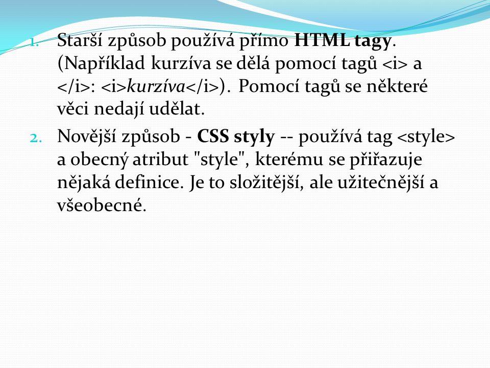1.Starší způsob používá přímo HTML tagy. (Například kurzíva se dělá pomocí tagů a : kurzíva ).