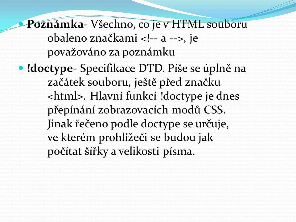 Poznámka- Všechno, co je v HTML souboru obaleno značkami, je považováno za poznámku !doctype- Specifikace DTD.