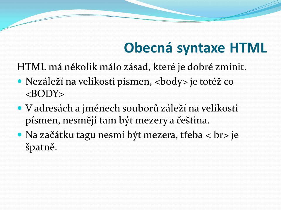 Obecná syntaxe HTML HTML má několik málo zásad, které je dobré zmínit.