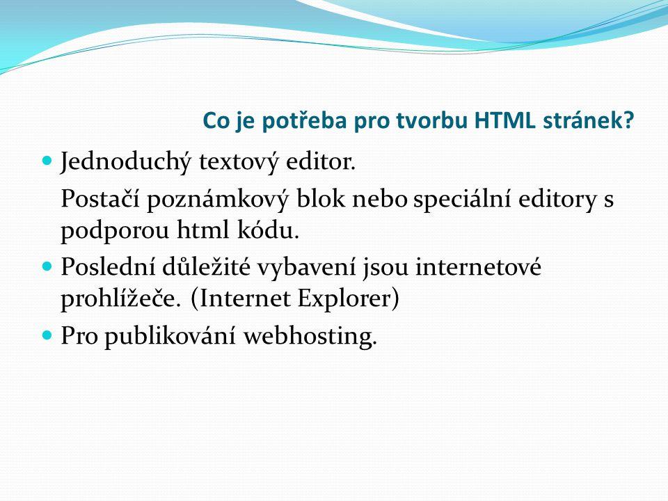 Co je potřeba pro tvorbu HTML stránek. Jednoduchý textový editor.