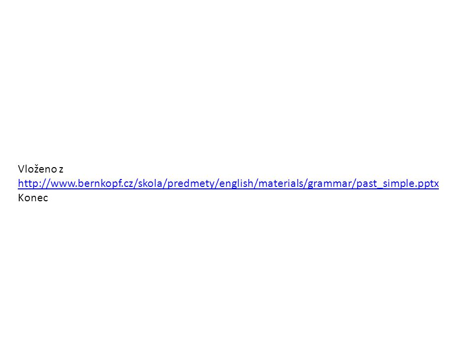 Vloženo z http://www.bernkopf.cz/skola/predmety/english/materials/grammar/past_simple.pptx Konec