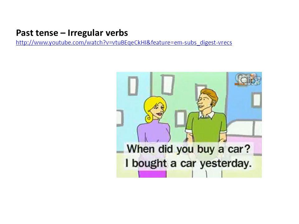 Past tense – Irregular verbs http://www.youtube.com/watch?v=vtuBEqeCkHI&feature=em-subs_digest-vrecs