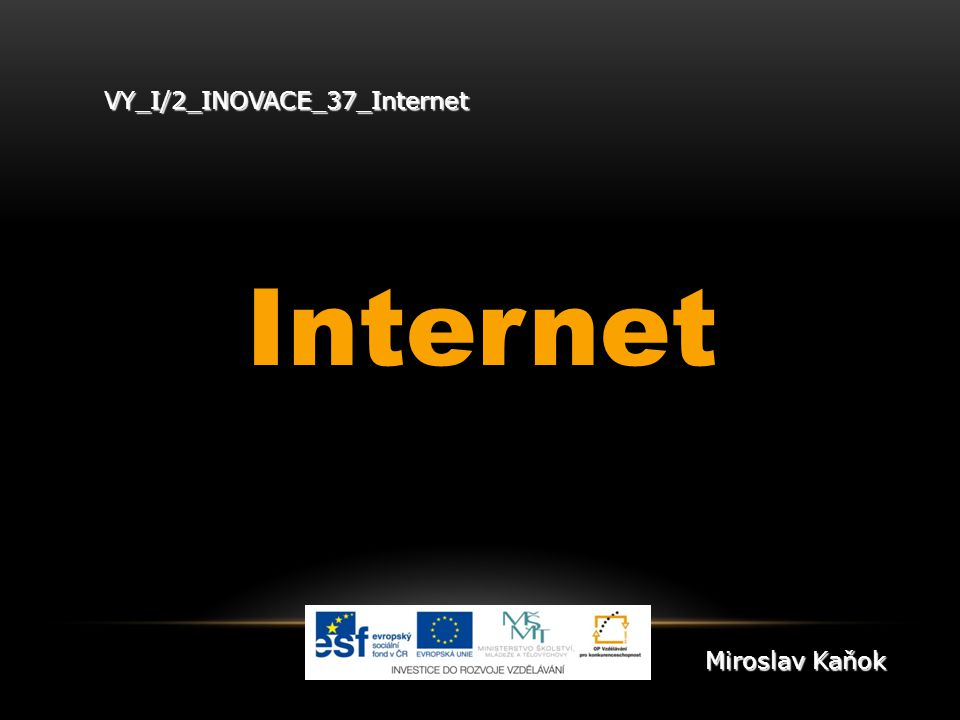 VY_I/2_INOVACE_37_Internet Internet Miroslav Kaňok
